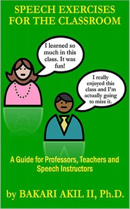 Speech Exercises for the Classroom: A Guide for Professors, Teachers and Speech Instructors