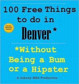 100 Free Things to do in Denver* While Avoiding Bums and Hipsters