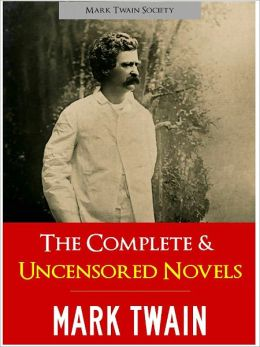 Complete Novels of Mark Twain Complete and Uncensored (Special Nook Edition) Mark Twain Society Unabridged Original Versions
