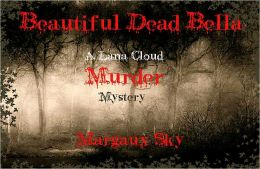 BEAUTIFUL DEAD BELLA - A LANA CLOUD MURDER MYSTERY
