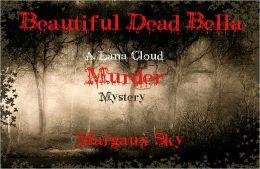 BEAUTIFUL DEAD BELLA - A LANA CLOUD MURDER MYSTERY