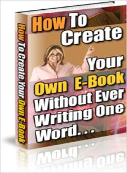 How to Create Your Own E-book Without Ever Writing A Word