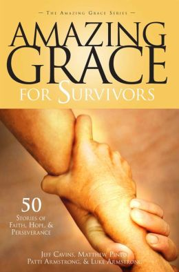 Amazing Grace for Survivors: 50 Stories of Faith, Hope and Perserverance