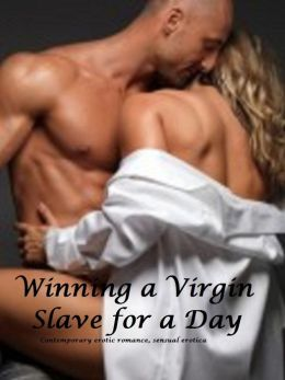 Winning A Virgin Slave For A Day (erotic romance sensual erotica )