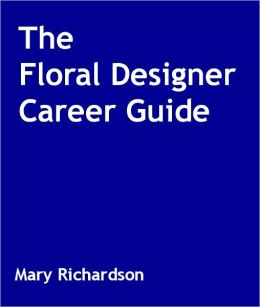 The Floral Designer Career Guide