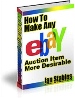 How to Make Any eBay Auction Item More Desirable