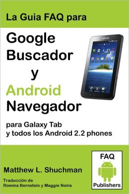 La Guia FAQ para Google Buscador y Android Navegador para Galaxy Tab y todos los Android 2.2/2.3 phones (compatible com todos Droid, MyTouch, EVO, Hero y todos Galaxy S phones)