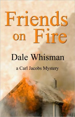 Friends on Fire: A Carl Jacobs Mystery