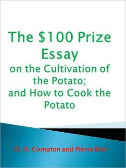 The $100 Prize Essay on the Cultivation of the Potato; and How to Cook the Potato