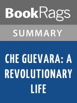 Che Guevara: A Revolutionary Life by Jon Lee Anderson l Summary & Study Guide