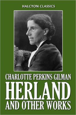 Herland and Other Works by Charlotte Perkins Gilman
