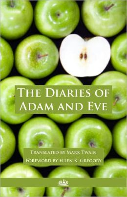 The Diaries of Adam and Eve, with Foreword by Ellen K. Gregory