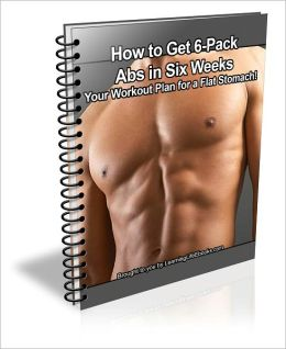 How to Get 6-Pack Abs in Six Weeks: Your Workout Plan for a Flat Stomach!