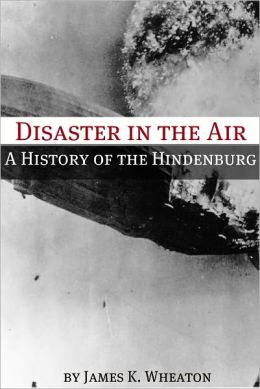 Disaster in the Air: A History of the Hindenburg