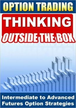 Option Trading - Thinking Outside the Box! Intermediate To Advanced Futures Options Strategies