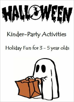 Halloween Kinder Party Activities: Activities, Crafts, Songs, & Recipes for 3 - 5 Year Olds