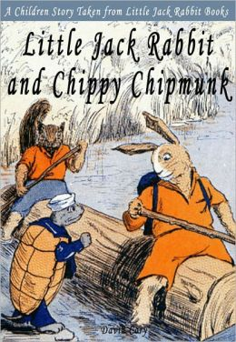 Little Jack Rabbit and Chippy Chipmunk: A Children Story Taken From Little Jack Rabbit Books