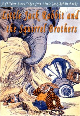 Little Jack Rabbit and the Squirrel Brothers: A Children Story Taken from Little Jack Rabbit Books