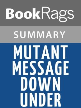 an analysis of the book mutant message down under by marlo morgan Sebastaeon said in this criticism of marlo morgan's book the author seems to not have even read mutant message down under completely, as she does not address the deeper subjects and information about the australian aboriginals culture i have studied anthropology and consider myself a spiritual per.