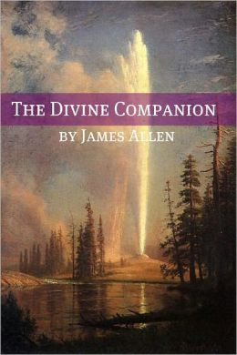The Divine Companion (Annotated with Biography about James Allen)