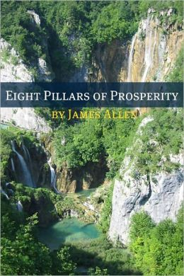 Eight Pillars of Prosperity (Annotated with Biography about James Allen)