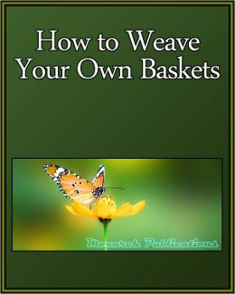 How to Weave Your Own Baskets