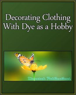 Decorating Clothing With Dye as a Hobby