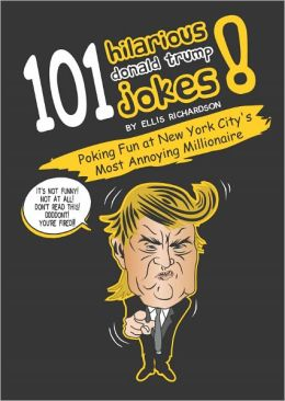 101 Hilarious Donald Trump Jokes - Poking Fun at New York City's Most Annoying Millionaire