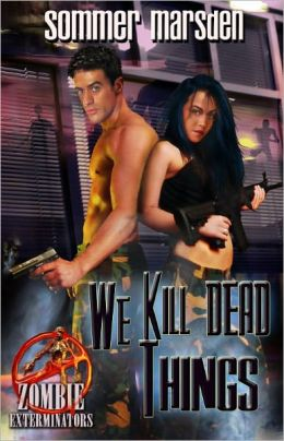 We Kill Dead Things [Paranormal Erotic Romance Zombie Exterminator Series]