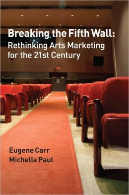 Breaking the Fifth Wall: Rethinking Arts Marketing for the 21st Century