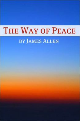 The Way of Peace (Annotated with Biography about James Allen)