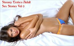 Steamy Erotica Adult Sex Stories Vol 6