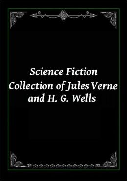 Science Fiction Collection of Jules Verne and H. G. Wells: Twenty-Thousand Leagues Under the Sea, Five Weeks in a Balloon, A Journey to the Centre of the Earth, The Time Machine, The First Men in the Moon and more (17 Classic Novels)