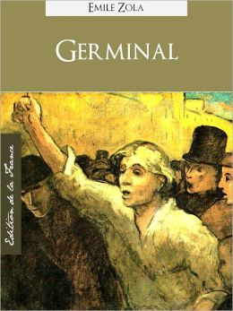 GERMINAL (Edition NOOK Speciale Version Francaise) Emile Zola Germinal (French Language Version) by Emile Zola [Emile Zola Complete Works Collection / Oeuvres Completes d'Emile Zola] NOOKbook] Les Rougon-Macquart