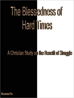 The Blessedness of Hard Times - A Christian Study on the Benefit of Struggles