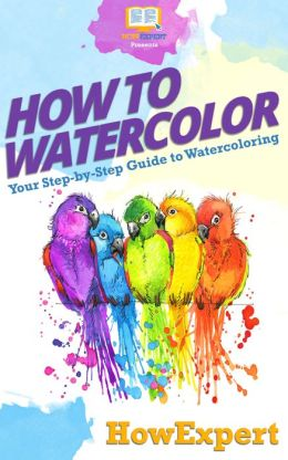 How To Watercolor - Your Step-By-Step Guide To Watercoloring