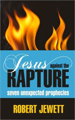 Jesus Against the Rapture: Seven Unexpected Prophecies