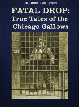 Fatal Drop: True Tales of the Chicago Gallows
