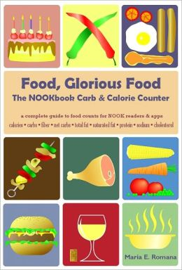 Food, Glorious Food: The NOOKbook Carb & Calorie Counter, a complete guide to food counts [for Atkins, Dukan, & other Diets]