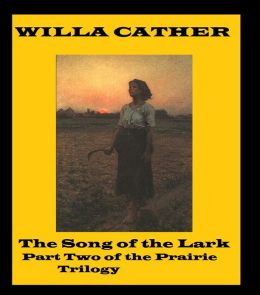 The Song of the Lark ( Part two of a Trilogy) by Willa Cather