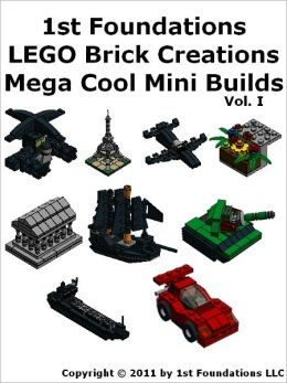 1st Foundations LEGO Brick Creations - Nine Instructions for Mega Mini Builds Vol 1