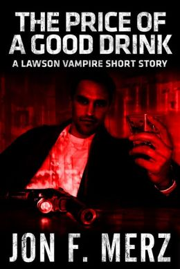 The Price of a Good Drink: A Lawson Vampire Short Story