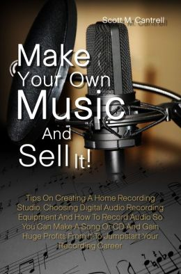Make Your Own Music And Sell It Tips On Creating A Home