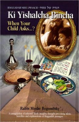 Ki Yishalcha Bincha: When the Child Asks - Haggadah Shel Pesach