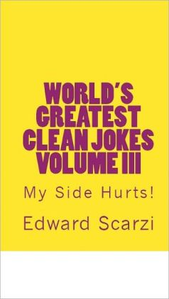 World's Greatest Clean Jokes Volume III: My Side Hurts!