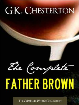 THE COMPLETE FATHER BROWN MYSTERIES COLLECTION (All 52 Father Brown Mysteries in One Volume!) Nook Edition - The Innocence of Father Brown The Wisdom of Father Brown The Incredulity of Father Brown The Secret of Father Brown The Scandal of Father Brown