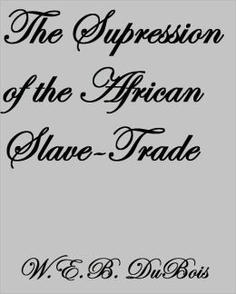 THE SUPPRESSION OF THE AFRICAN SLAVE-TRADE