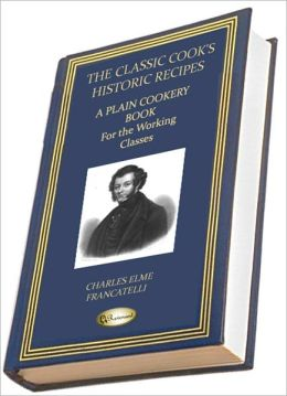 A Plain Cookery Book for the Working Classes (1852) (THE CLASSIC COOK'S HISTORIC RECIPES)