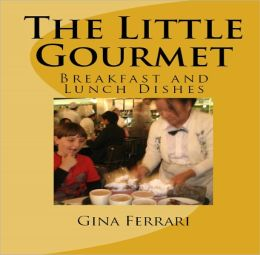 The Little Gourmet: Breakfast and Lunch Dishes Gina Meyers