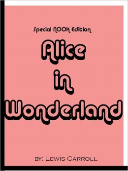 Alice's Adventures in Wonderland- Special NOOK Edition with a FREE COPY of Through the Looking Glass for a LIMITED TIME